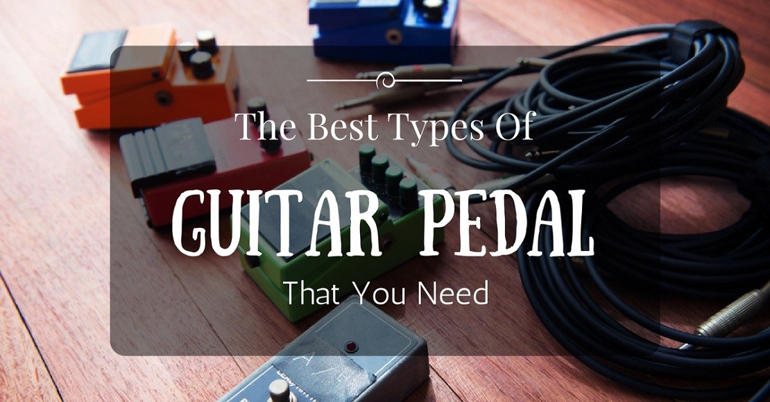 the best types of guitar pedal that you need. Black Bedroom Furniture Sets. Home Design Ideas