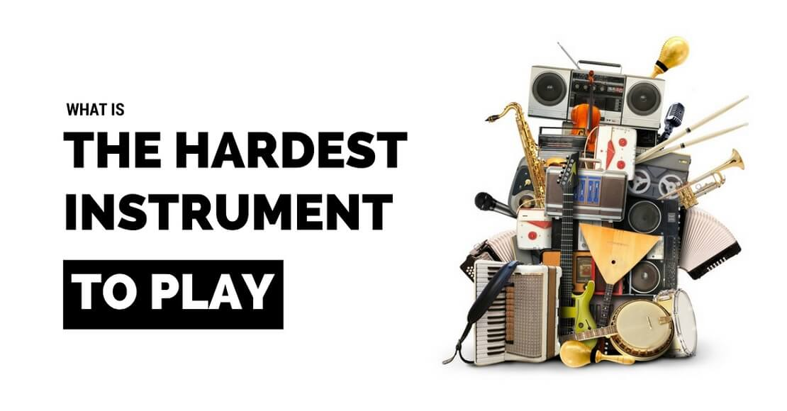 What Is The Hardest Instrument to Play