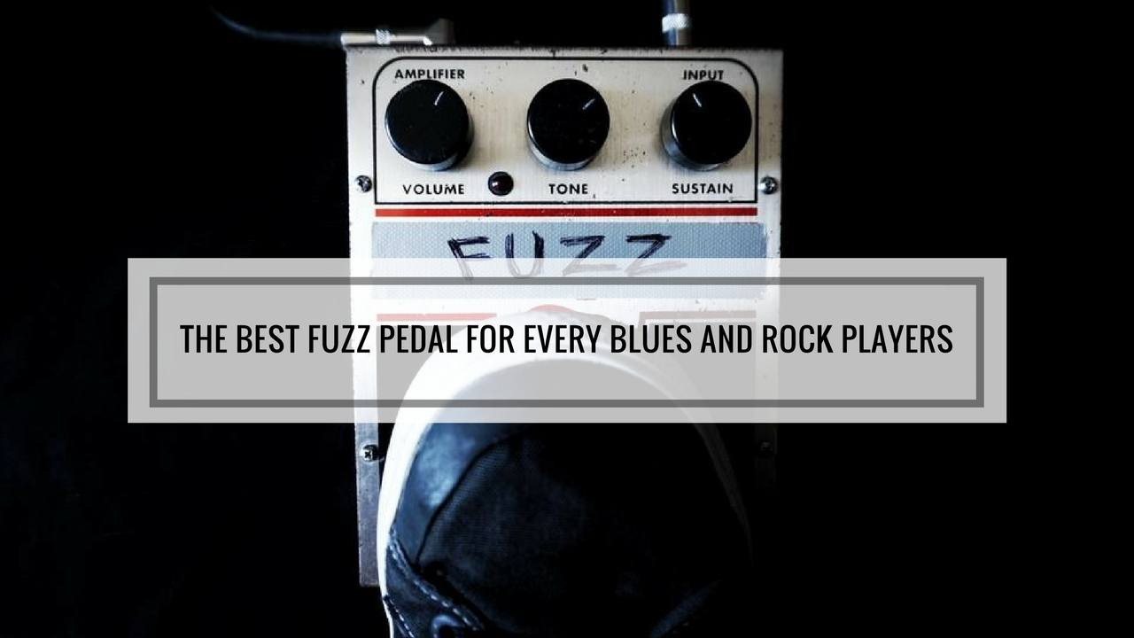 the best fuzz pedal for every blues and rock players. Black Bedroom Furniture Sets. Home Design Ideas
