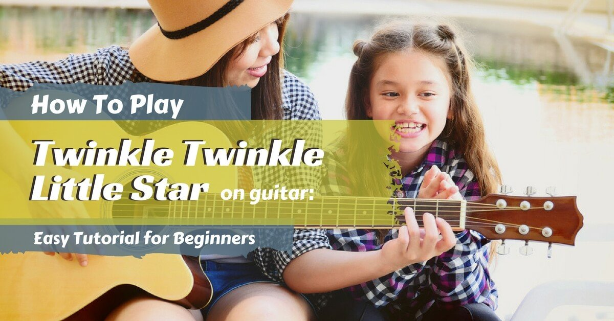 How To Play Twinkle Twinkle Little Star On Guitar Easy Tutorial For