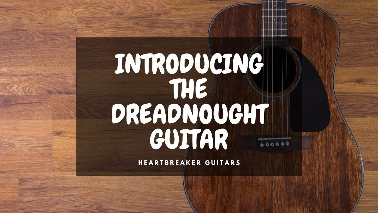 Introducing the Dreadnought Guitar