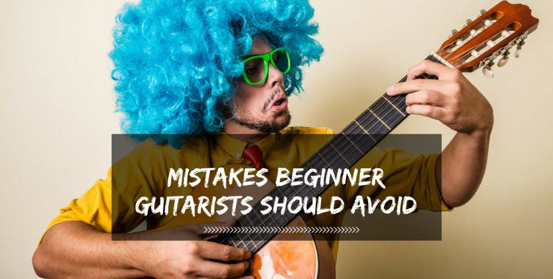Mistakes Beginner Guitarists Should Avoid
