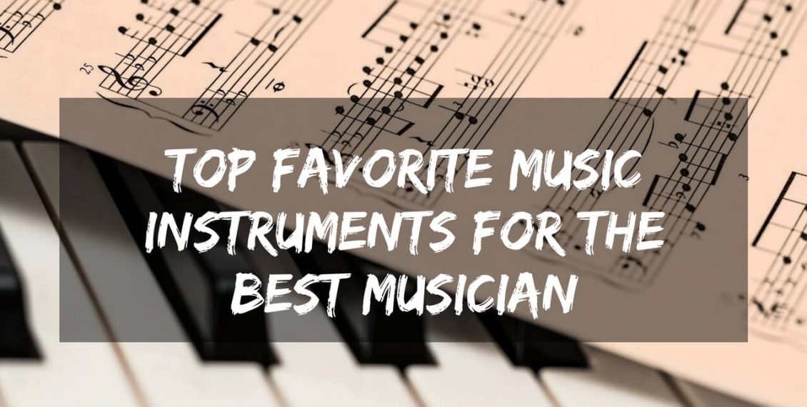 Top Favorite Music Instruments for the Best Musician