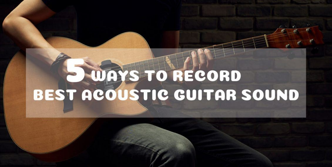5 Ways To Record Best Acoustic Guitar Sound
