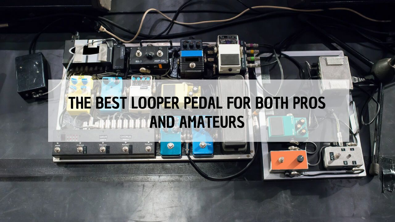 the best looper pedal for both pros and amateurs. Black Bedroom Furniture Sets. Home Design Ideas