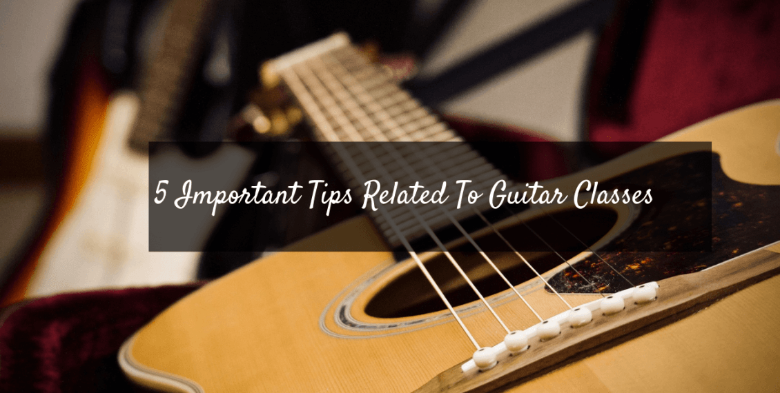 5 Important Tips Related To Guitar Classes