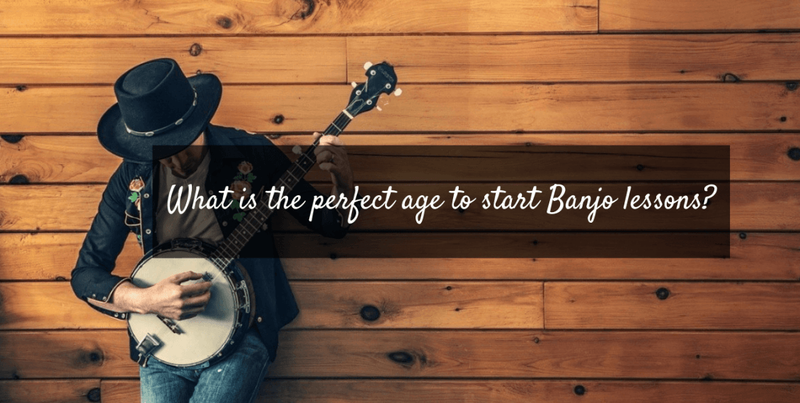 What is the perfect age to start Banjo lessonsWhat is the perfect age to start Banjo lessons