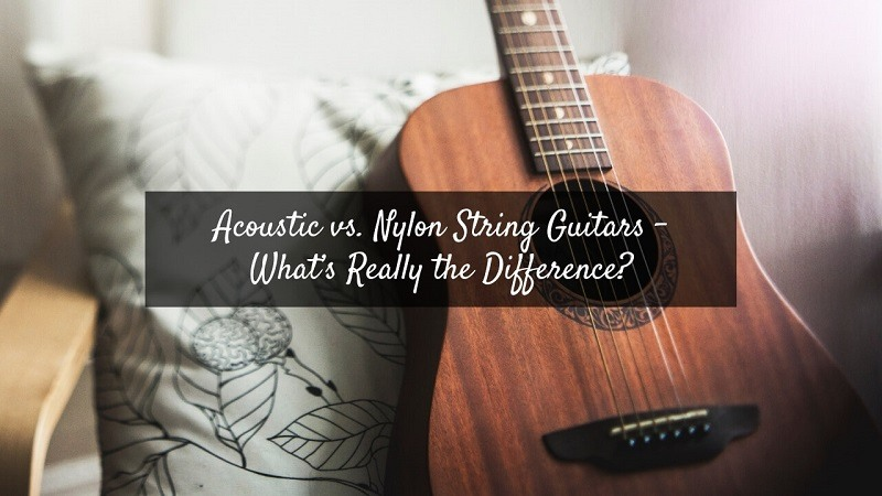 Acoustic vs. Nylon String Guitars – What's Really the Difference?