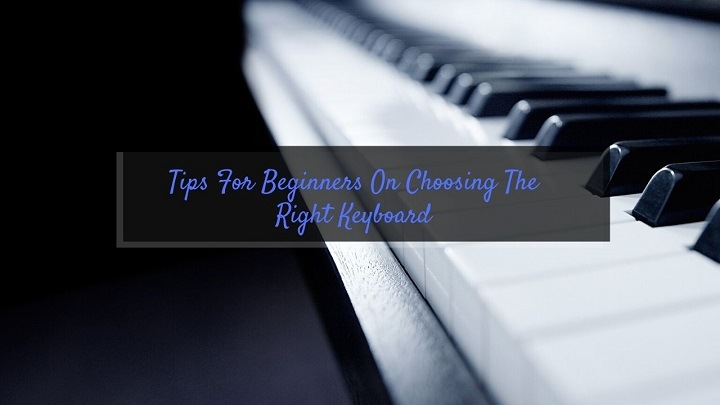 Tips For Beginners On Choosing The Right Keyboard